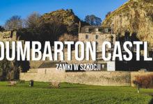 Dumbarton Castle – Zamki w Szkocji. Zwiedzanie i historia