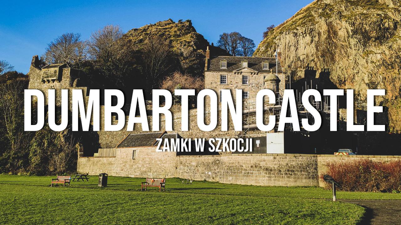 zamek dumbarton castle zamki w szkocji atrakcje