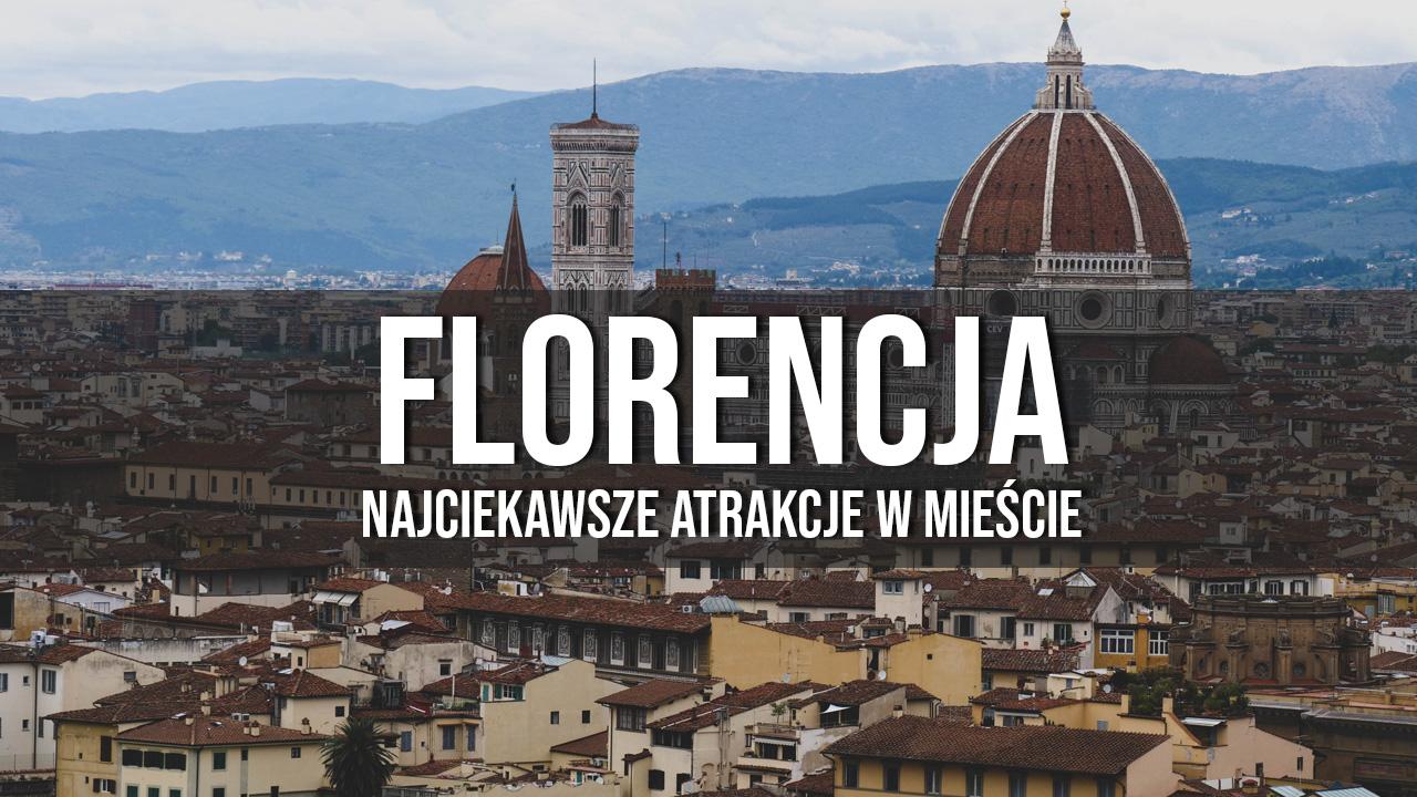 Florencja co warto zobaczyć atrakcje przewodnik