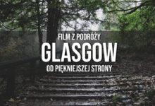 Glasgow jakiego nie znacie [FILM]