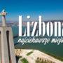 Lizbona atrakcje – co warto zobaczyć?