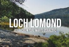 Loch Lomond – atrakcje, co zobaczyć? Przewodnik!