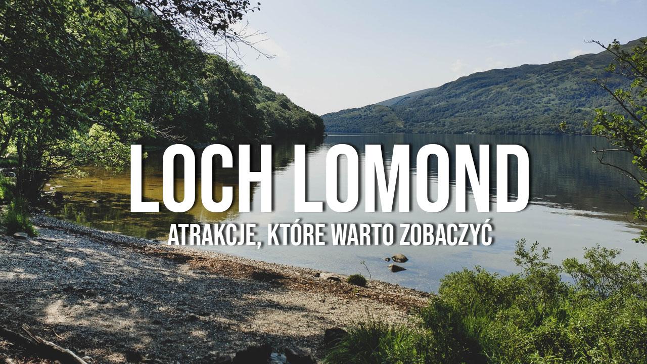 loch lomond szkocja atrakcje co zobaczyć