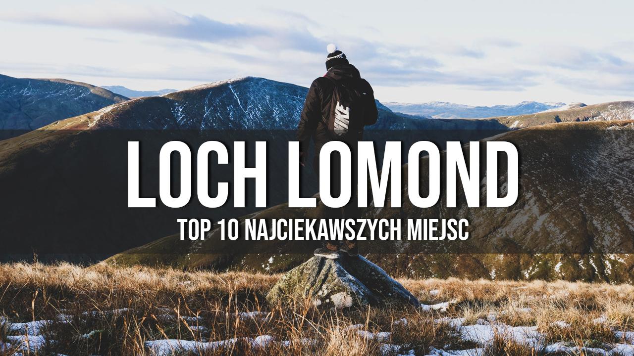 loch lomond najciekawsze najpiękniejsze miejsca co zobaczyć