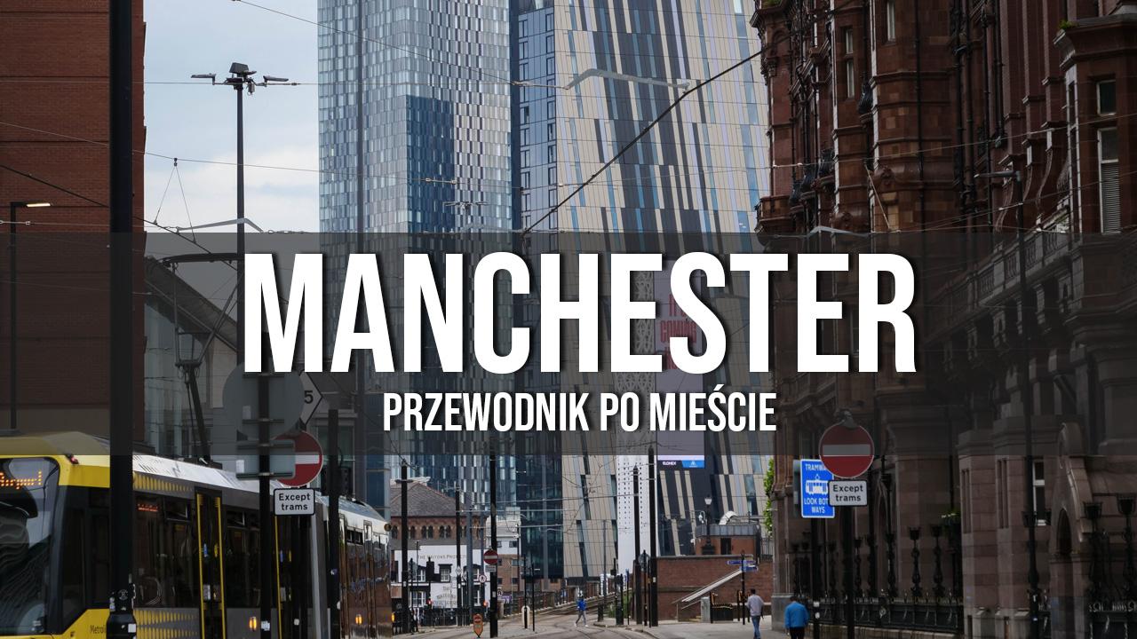 Manchester przewodnik atrakcje co zobaczyć