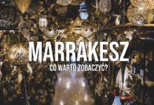 Zwiedzanie Marrakeszu – co zobaczyć oraz przeżyć?