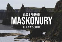 Maskonury w Szkocji + Najpiękniejsze klify – Vlog ze Szkocji