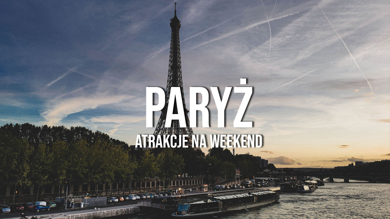 weekend w paryżu atrakcje co zobaczyć zwiedzanie