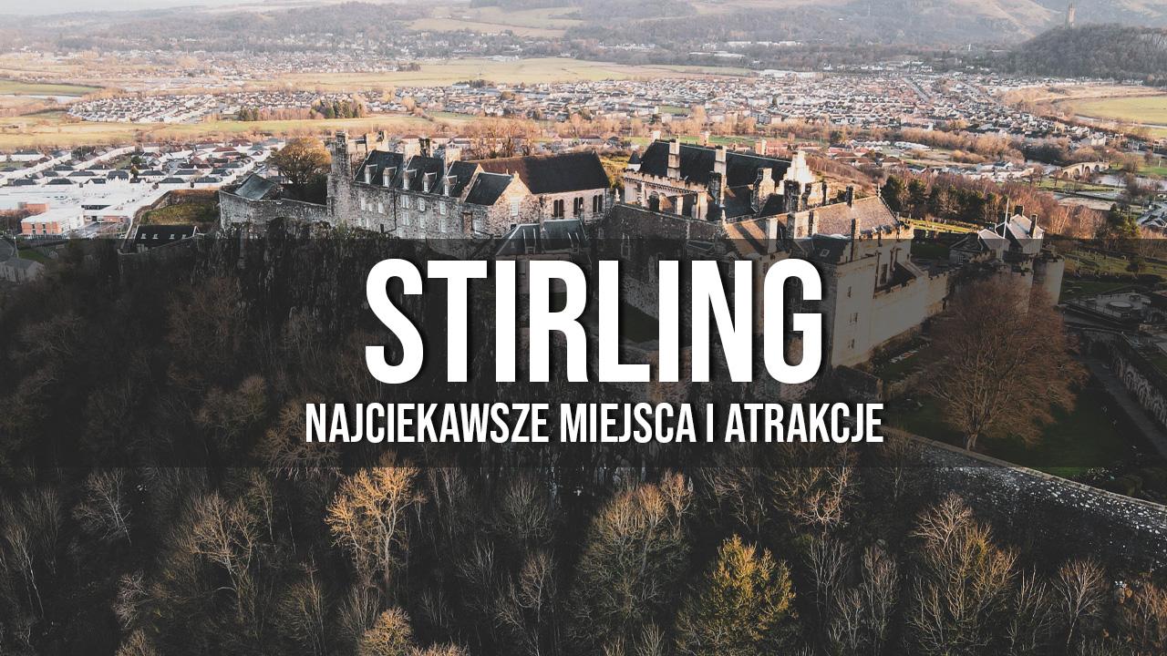 Stirling atrakcje co warto zobaczyć przewodnik