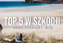 5 ulubionych miejsc w Szkocji – według Mileny