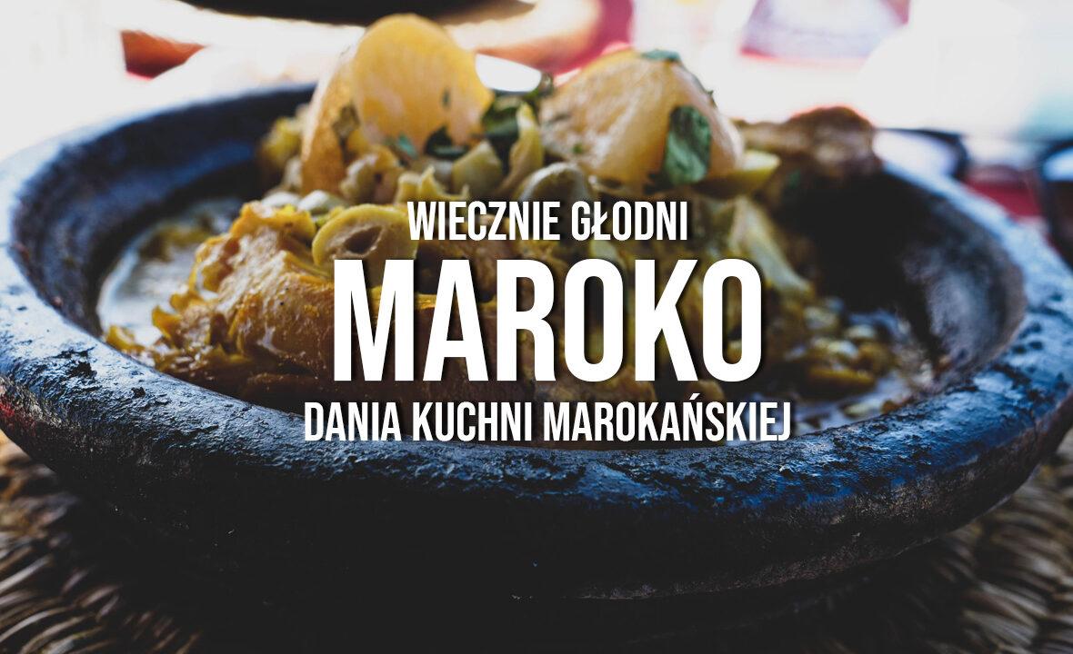 wiecznie głodni dania kuchni marokańskiej co spróbować.